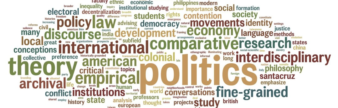 Words associated with UCSC Politics. The Department is committed to empirical and theoretical research situated in history and culture.